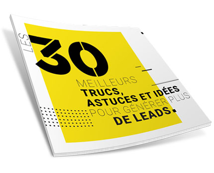 Les 30 meilleurs trucs, astuces & idées pour générer plus de leads
